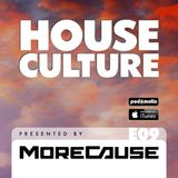 House Culture Presented by MoreCause E09