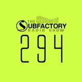 The Subfactory Radio Show #294