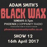 Adam Smith's Black Wax Show 12 - 16th April 2017