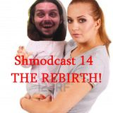 Shmodcast 14 The REBIRTH