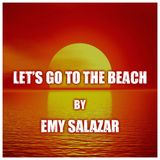 Let's go to the beach by Emy Salazar