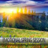 EMOTIONAL SPRING SESSION - The Shining Revival -