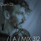IA MIX 312 Don't DJ