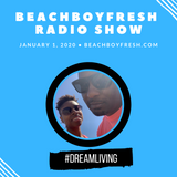 BeachBoyFresh Show #104 (1.1.2020) DreamLiving: Procrastination Re-Air
