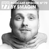 UNION 77 PODCAST EPISODE No. 79 BY SMAGIN