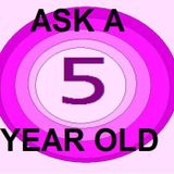 MariposaCast / Ask A 5 Year Old 2