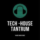 HUD MIX 003 - TECH-HOUSE TANTRUM