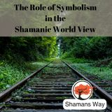 The Role of Symbolism in the Shamanic World View