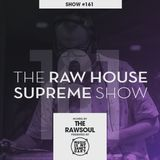 The RAWHOUSE SUPREME Show #161 - Hosted by The Rawsoul