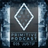 Primitive Podcast 015 by Just1f [RU]   Minimal & Deep House Mix 2017