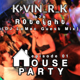 The House Party Podcast Ep. 01 - Kevin_R_K b2b R0teight (DJ LoMac Guest Mix)
