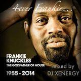4EVER FRANKIE (DJ Xenergy's Ultimiate Tribute to the Godfather Frankie Knuckles) 1955-2014