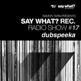 Say What? Podcast 017 with dubspeeka