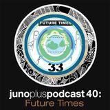 Juno Plus Podcast 40: Future Times
