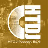HTDJ : Podcast - Episode 6