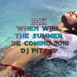 EDM When will the summer be coming 2018 - Dj Pita B