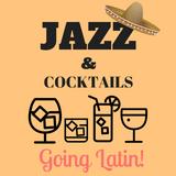 Jazz & Cocktails - Going Latin!
