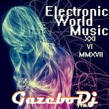 Electronic World Music [XXI-VI-MMXVII] By Gazebo Dj TTM. (Electrónica & IDM)