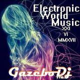 Electronic World Music [XXI-VI-MMXVII] By Gazebo Dj TTM. (Electrónica & IDM)
