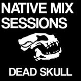 Native Mix Sessions - Dead Skull
