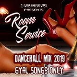 Gyal Songs Only - Room Service_Dancehall Mix_2019 - Dexta Daps,Spice,Vybz Kartel & More