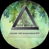 sub.made - hello strange podcast #027