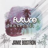 Jamie Bostron - Future Dancehall Mix 6