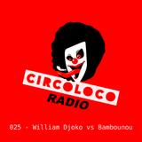 William Djoko vs Bambounou - Circoloco Radio 025 on TM Radio - 26-Dec-2017