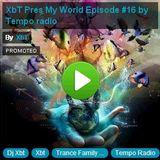 XbT Pres My World Episode #16 by Tempo radio