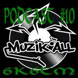 Muzik'all Podcast#10 - dj 6k6tm