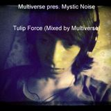 Multiverse pres. Mystic Noise - Tulip Force (Mixed by Multiverse)