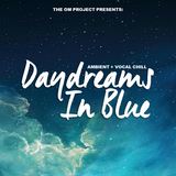 DAYDREAMS IN BLUE 006: AMBIENT + VOCAL CHILL