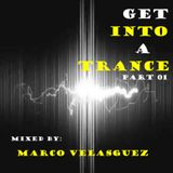 Get into a trance Part 01 (Mixed by Marco Velasguez)