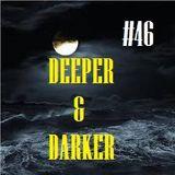 DEEPER & DARKER #46