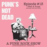 Punk's Not Dead Show Ep 13 I Feel A Pulse