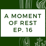 A Moment of Rest - Ep. 16
