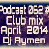 Podcast 062 # Club mix April 2014 Dj Aymen