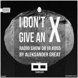 [IDGAX055] I Don't Give An X radio show by Aleksander Great