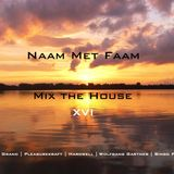 Naam Met Faam - Mix the House XVI