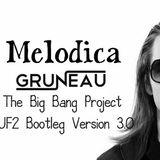 Melodica (The Big Bang Project VUF2 Bootleg Version 3.0) - Gruneau