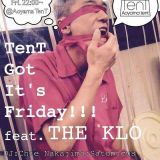 TenT Got It's Friday!!! feat. THE KLO CHiE Nakajima 2:20AM Mix 30th Sep, 2016 at Aoyama TenT