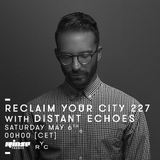 Reclaim Your City 227 | Distant Echoes