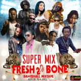 SUPER MIX_FRESH TO DI BONE_DANCEHALL MIX_(BEST OF 2016-2017)