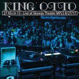 27 45s in 15 - King Otto LIVE at Skyway Theater MPLS 8/27/17