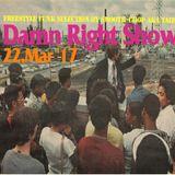 22. Mar '17 Damn Right Show