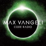 Max Vangeli Presents - CODE RADIO - Episode 076