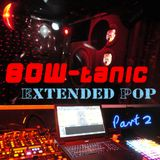BOW-tanic Extended Pop Part 2