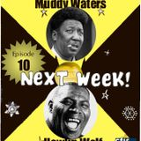 (Rip Radio's) Episode 10:  Muddy Waters & Howlin Wolf
