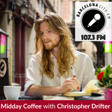 Midday Coffee with Christopher Drifter E15 - Barcelona City FM 107.3