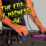 THE ERA OF MADNESS... episode 86